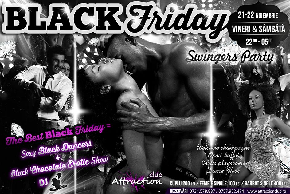 Dacă vrei să petreci Vinerea Neagră nu o zi, ci un weekend întreg, într-un mod cât mai original în Attraction Club, alătură-te și tu iubitorilor de Black: Black Friday, Black Dancers și Black Chocolate Erotic Show. Attraction Club te așteaptă la marea și incitanta BLACK SWIGERS PARTY din data de 21 și 22 noiembrie, vineri și sâmbătă, de la orele 22:00!