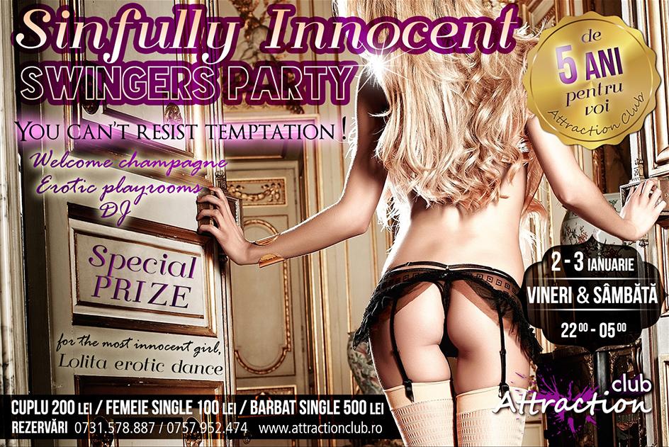 Vino la Attraction Club pentru prima petrecere a anului: Sinfully Innocent Swingers Party. Cea mai tentantă ținută va primi din partea casei un premiu. În plus, veți putea urmări în premieră cel mai erotic show al Lolitei. Vă așteptăm! Accesul în club recomandat până la orele 24:00.